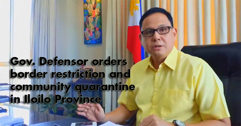 Gov. Art Defensor orders border restriction, community quarantine in Iloilo province.